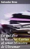 eBook: Lo que dice la historia: Cartas al señor Ministro de Ultramar