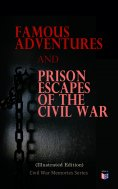 eBook: Famous Adventures and Prison Escapes of the Civil War (Illustrated Edition)