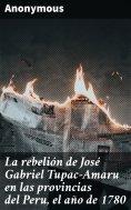 eBook: La rebelión de José Gabriel Tupac-Amaru en las provincias del Peru, el año de 1780