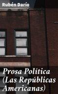 eBook: Prosa Política (Las Repúblicas Americanas)