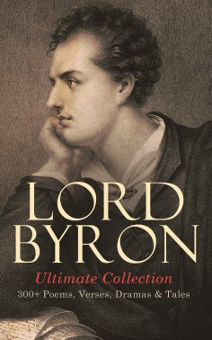ebook: LORD BYRON Ultimate Collection: 300+ Poems, Verses, Dramas & Tales