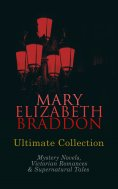 eBook: MARY ELIZABETH BRADDON Ultimate Collection: Mystery Novels, Victorian Romances & Supernatural Tales