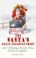 eBook: The Santa's Great Treasure Chest: 450+ Christmas Novels, Tales, Carols & Legends