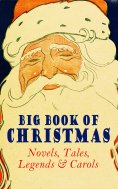 ebook: Big Book of Christmas Novels, Tales, Legends & Carols (Illustrated Edition)