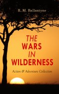 eBook: THE WARS IN WILDERNESS - Action & Adventure Collection