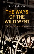eBook: THE WAYS OF THE WILD WEST – The Best Ballantyne Westerns