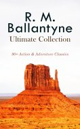 eBook: R. M. BALLANTYNE Ultimate Collection: 90+ Action & Adventure Classics