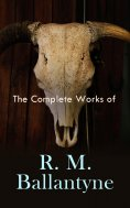eBook: The Complete Works of R. M. Ballantyne