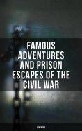 eBook: Famous Adventures and Prison Escapes of the Civil War (A Memoir)