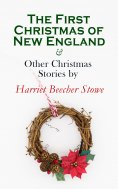 eBook: The First Christmas of New England & Other Christmas Stories by Harriet Beecher Stowe