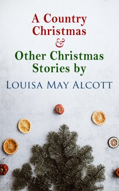 ebook: A Country Christmas & Other Christmas Stories by Louisa May Alcott
