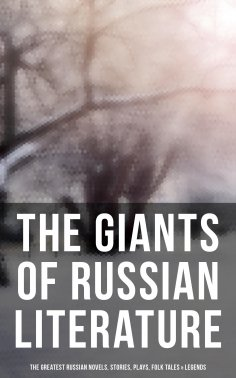 eBook: The Giants of Russian Literature: The Greatest Russian Novels, Stories, Plays, Folk Tales & Legends