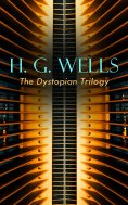 eBook: H. G. WELLS - The Dystopian Trilogy
