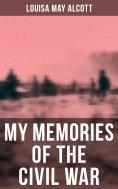 eBook: Louisa May Alcott: My Memories of the Civil War