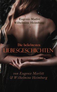 eBook: Die beliebtesten Liebesgeschichten von Eugenie Marlitt & Wilhelmine Heimburg