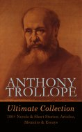 ebook: ANTHONY TROLLOPE Ultimate Collection: 100+ Novels & Short Stories; Articles, Memoirs & Essays