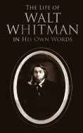 eBook: The Life of Walt Whitman in His Own Words