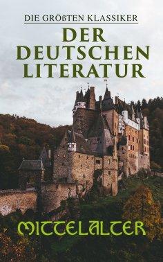 eBook: Die größten Klassiker der deutschen Literatur: Mittelalter
