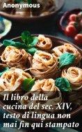 eBook: Il libro della cucina del sec. XIV, testo di lingua non mai fin qui stampato