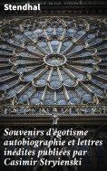 ebook: Souvenirs d'égotisme autobiographie et lettres inédites publiées par Casimir Stryienski