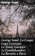 eBook: George Sand: La Coupe; Lupo Liverani; Le Toast; Garnier; Le Contrebandier; La Rêverie à Paris