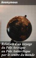 eBook: Relation d'un voyage du Pole Arctique au Pole Antarctique par le centre du monde