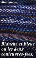 ebook: Blanche et Bleue ou les deux couleuvres-fées,