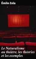 eBook: Le Naturalisme au théâtre, les théories et les exemples