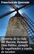 eBook: Historia de la vida del Buscón, llamado Don Pablos, ejemplo de vagabundos y espejo de tacaños
