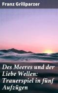 eBook: Des Meeres und der Liebe Wellen: Trauerspiel in fünf Aufzügen