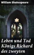 eBook: Leben und Tod Königs Richard des zweyten