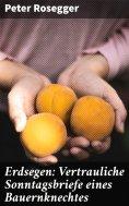 ebook: Erdsegen: Vertrauliche Sonntagsbriefe eines Bauernknechtes