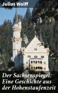 eBook: Der Sachsenspiegel: Eine Geschichte aus der Hohenstaufenzeit