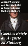 eBook: Goethes Briefe an Auguste zu Stolberg