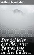 eBook: Der Schleier der Pierrette: Pantomime in drei Bildern