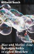 ebook: Max und Moritz: Eine Bubengeschichte in sieben Streichen