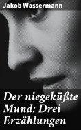 eBook: Der niegeküßte Mund: Drei Erzählungen