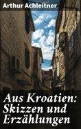 ebook: Aus Kroatien: Skizzen und Erzählungen
