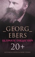 eBook: Georg Ebers - Ultimate Collection: 20+ Historical Novels & Short Stories