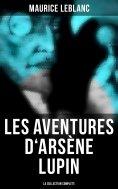 ebook: Les Aventures d'Arsène Lupin (La collection complète)