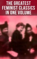 eBook: The Greatest Feminist Classics in One Volume