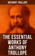 eBook: The Essential Works of Anthony Trollope