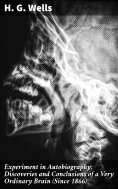eBook: Experiment in Autobiography; Discoveries and Conclusions of a Very Ordinary Brain (Since 1866)