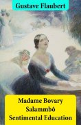 ebook: Madame Bovary + Salammbô + Sentimental Education (3 Unabridged Classics)