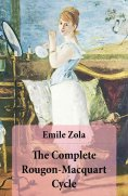 ebook: The Complete Rougon-Macquart Cycle (All 20 Unabridged Novels in one volume)