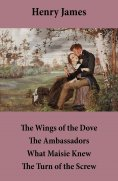 eBook: The Wings of the Dove + The Ambassadors + What Maisie Knew + The Turn of the Screw