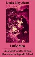 ebook: Little Men  - Unabridged with the original illustrations by Reginald B. Birch (includes Good Wives)
