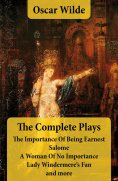 eBook: The Complete Plays: The Importance Of Being Earnest + Salome + A Woman Of No Importance + Lady Winde