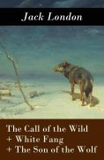 eBook: The Call of the Wild + White Fang + The Son of the Wolf (3 Unabridged Classics)
