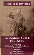ebook: The Complete 13 Novels & longer fiction: Treasure Island, The Strange Case of Dr. Jekyll and Mr. Hyd